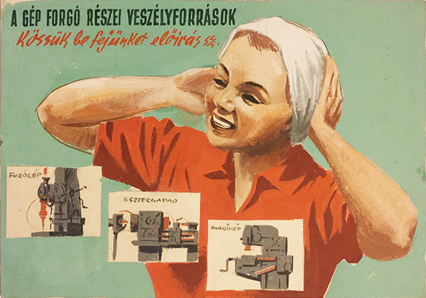 6. gaal matyas   operating machinery is dangerous cover your head social realist soviet propaganda poster painted artwork 1950s